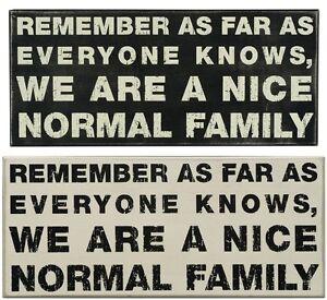 Primitives By Kathy Wooden Box Sign Remember We Are A Nice Normal Family