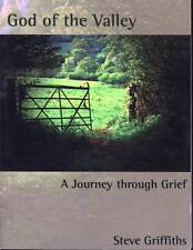 GOD OF THE VALLEY A JOURNEY THROUGH GRIEF STEVE GRIFFITHS