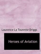 Heroes of Aviation: By Laurence La Tourette Driggs