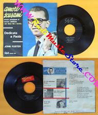 LP 45 7'' JOHN FOSTER Amore scusami Dedicata paola italy STYLE 588 cd mc dvd*