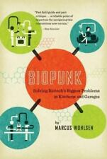 Biopunk Solving Biotech's Biggest Problems in Kitchens and Garages Marcus Wohlse