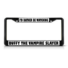 RATHER BE WATCHING BUFFY VAMPIRE SLAYER  Black Study Metal License Plate Frame