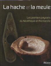 La Hache et la Meule. Premiers Paysans Néolithique en Normandie. Cyril Marcigny