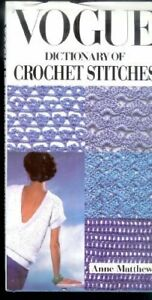 Vogue Dictionary of Crochet Stitches by Matthews, Ann Hardback Book The Cheap