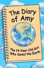 The Diary of Amy, the 14-Year-Old Girl Who Saved the Earth (Paperback or Softbac