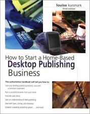 How to Start a Home-Based Desktop Publishing Business, 3rd (Home-Based-ExLibrary