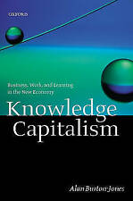 KNOWLEDGE CAPITALISM: BUSINESS, WORK, AND LEARNING IN THE NEW ECONOMY., Burton-J