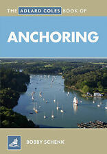 The Adlard Coles Book of Anchoring by Bobby Schenk (Paperback, 2011)