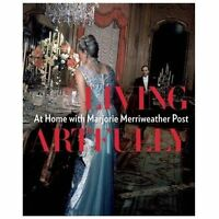 Living Artfully: At Home with Marjorie Merriweather Post: By Chung, Estella M.