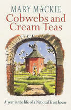 Cobwebs And Cream Teas: Year in the Life of a National Trust House, Mary Mackie,