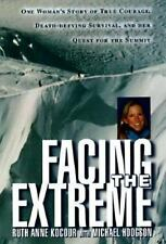 Facing the Extreme : One Woman's Tale of True Courage, Death-Defying Survival