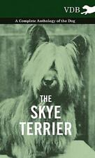 The Skye Terrier - A Complete Anthology of the Dog (Hardback or Cased Book)