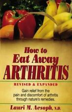 How to Eat Away Arthritis: Gain Relief from the Pain and Discomfort of Arthriti
