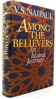V. S. Naipaul AMONG THE BELIEVERS An Islamic Journey 1st Edition 1st Printing