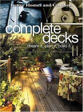 Complete Decks: Dream It, Plan It, Build It (Better Homes & Gardens), Better Hom