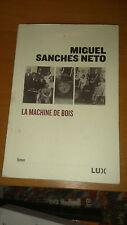 Miguel Sanches Neto - La machine de bois