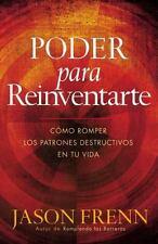 Poder para Reinventarte: Cmo Romper los Patrones Destructivos en tu Vida (Spanis