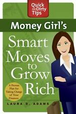 Quick and Dirty Tips Ser.: Money Girl's Smart Moves to Grow Rich by Laura D....