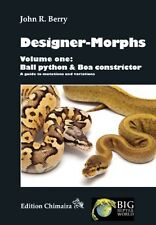 Designer-Morphs, Volume One: Ball Python and Boa Constrictor, A Guide to