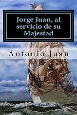 Jorge Juan, Al Servicio de Su Majestad by Antonio Juan (2014, Paperback)