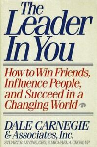 Leader in You : How to Win Friends, Influence People, and Succeed in a...