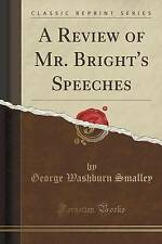 A Review of Mr. Bright's Speeches (Classic Reprint) by George Washburn Smalley