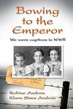 Bowing to the Emperor: We Were Captives in WWII (Paperback or Softback)