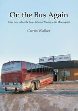 On the Bus Again : Tales from Riding the Buses Between Winnipeg and...