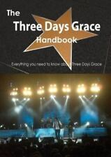 The Three Days Grace Handbook - Everything You Need to Know about Three Days...