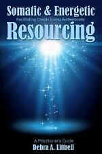 Somatic & Energetic Resourcing: Facilitating Clients Living Authentically (Paper