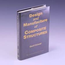 Design and Manufacture of Composite Structures (Woodhead by G C Eckold