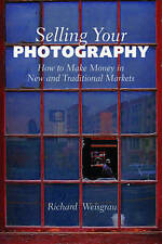 NEW Selling Your Photography: How to Make Money in New and Traditional Markets