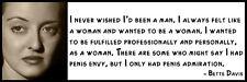 Wall Quote - Bette Davis - I never wished I'd been a man. I always felt like a