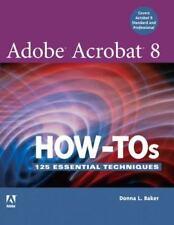 Adobe Acrobat 8 How-Tos : 125 Essential Techniques by Donna L. Baker