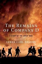 The Remains of Company D : A Story of the Great War by James Carl Nelson
