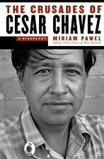 The Crusades of Cesar Chavez : A Biography by Miriam Pawel (2014, Hardcover)