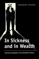 In Sickness and in Wealth: American Hospitals in the Twentieth Century, Rosemary