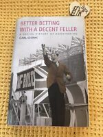 BETTER BETTING WITH A DECENT FELLER: by Carl CHINN : Bookmaking , PROOF COPY