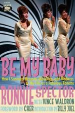 Be My Baby : How I Survived Mascara, Miniskirts, and Madness, or My Life As a...