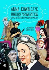 ANNA KOWALCZYK - BRAKUJACA POLOWA DZIEJOW... / KSIAZKA / POLONIACREW