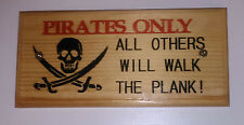 Pirates Only - Plaque / Sign - Handmade Craft Gift - Kids Bedroom Plank 79