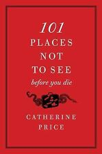 101 Places Not to See Before You Die (Paperback or Softback)
