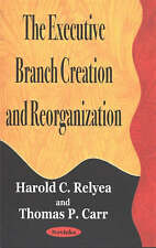 New, The Executive Branch Creation and Reorganization, Harold C. Relyea, Thomas