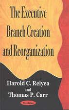 The Executive Branch Creation and Reorganization, Harold C. Relyea, Thomas P. Ca