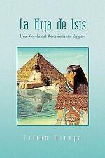 La Hija de Isis : Una Novela del Renacimiento Egipcio by Lilian Nirupa (2009,...