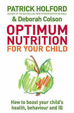 Optimum Nutrition for Your Child: How to Boost Your Child's Health, Behaviour a…