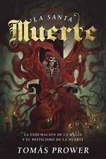 La Santa Muerte: La exhumacin de la magia y el misticismo de la muerte Spanish