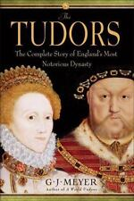 The Tudors: The Complete Story of England's Most Notorious Dynasty, G.J. Meyer,