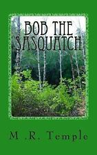 Bob the Sasquatch by M. Temple (2017, Paperback)