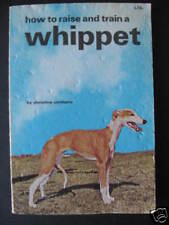 HOW TO RAISE AND TRAIN A WHIPPET Christine Cormany SC
